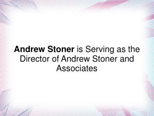 Andrew Stoner is Serving as the Director of Andrew Stoner and Associates