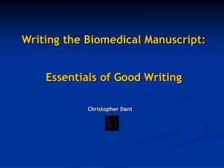 Writing the Biomedical Manuscript:  Essentials of Good Writing