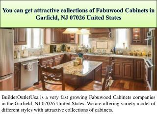 You can get attractive collections of Fabuwood Cabinets in Garfield, NJ 07026 United States