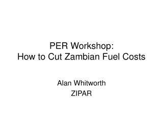 PER Workshop: How to Cut Zambian Fuel Costs
