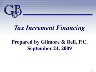 Tax Increment Financing  Prepared by Gilmore  Bell, P.C.  September 24, 2009