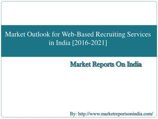 Market Outlook for Web-Based Recruiting Services in India [2016-2021]