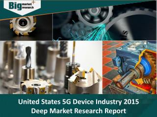 United States 5G Device Industry Analysis and Market Insights 2015 - Big Market Research