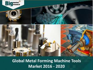 Global Metal Forming Machine Tools Market 2016-2020 - Big Market Research
