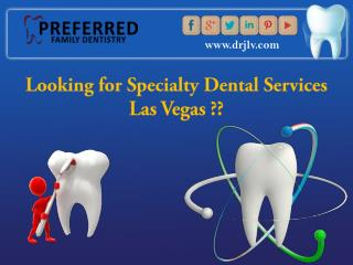 Speciality Dental Services in Las Vegas - Preferred Family Dentistry