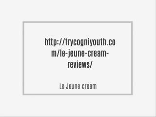 http://trycogniyouth.com/le-jeune-cream-reviews/