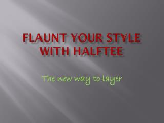 Flaunt Your Style With Halftee