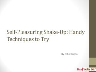 Self-Pleasuring Shake-Up: Handy Techniques to Try