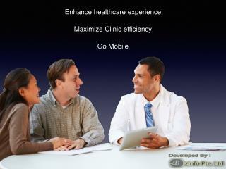 Enhance Healthcare Experience Maximize Clinic efficiency Go Mobile