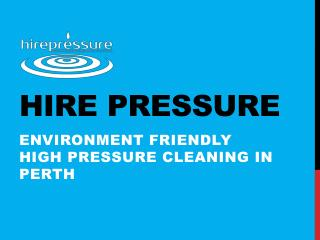 Environment Friendly High Pressure cleaning services in Perth
