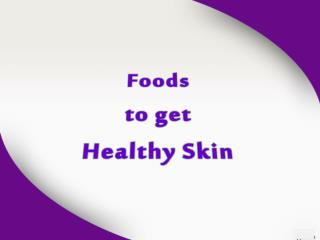 Foods to get Healthy Skin