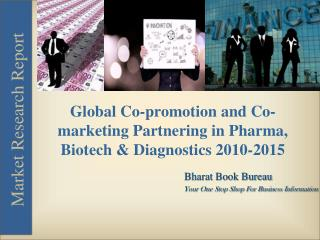 Global  Co-promotion and Co-marketing in Pharma, Biotech & Diagnostics 2010-2015