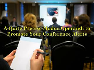 A Quite Precise Modus Operandi to Promote your Conference Alerts