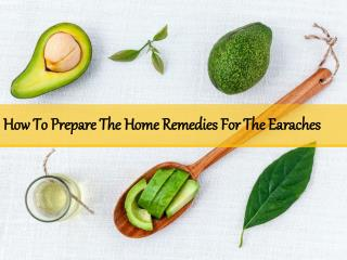 How to prepare the home remedies for the earaches