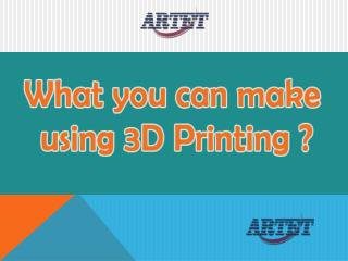 What you can make by 3d Printing ? Answer- Almost anything