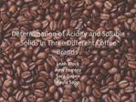 Determination of Acidity and Soluble Solids in Three Different Coffee Brands.