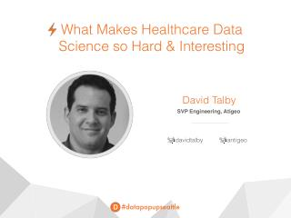 What Makes Healthcare Data Science so Hard & Interesting - Data Science Pop-up Seattle