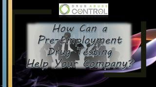 How can a pre employment drug testing help your company