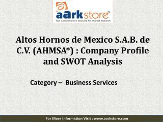 Company Profile of Altos Hornos de Mexico S.A.B. de C.V.: Aarkstore.com
