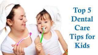 Top 5 Dental Care Tips for Kids