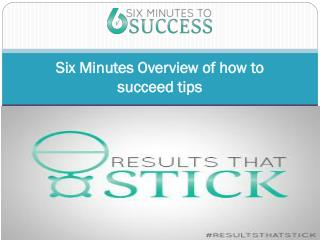 Six Minutes Overview of how to succeed tips