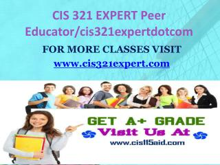 CIS 321 EXPERT Peer Educator/cis321expertdotcom