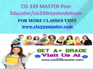 CIS 339 MASTER Peer Educator/cis339masterdotcom