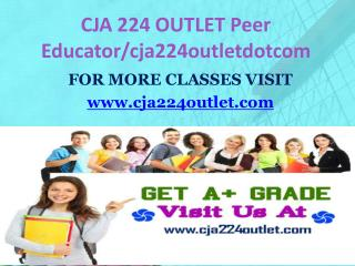 CJA 224 OUTLET Peer Educator/cja224outletdotcom
