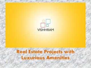 Real Estate Projects with Luxurious Amenities