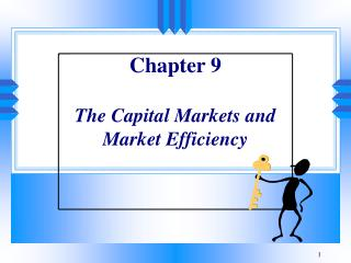 Chapter 9  The Capital Markets and  Market Efficiency