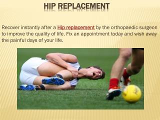 Hip replacement, Knee replacement, Hip replacement surgery