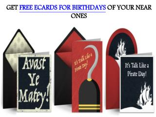GET FREE ECARDS FOR BIRTHDAYS OF YOUR NEAR ONES