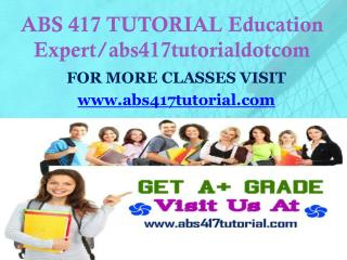 ABS 417 TUTORIAL Education Expert/abs417tutorialdotcom