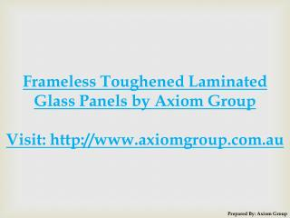 Frameless Toughened Laminated Glass Panels by Axiom Group
