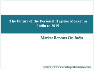 The Future of the Personal Hygiene Market in India to 2019