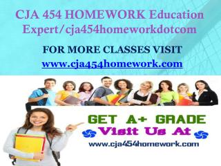 CJA 454 HOMEWORK Education Expert/cja454homeworkdotcom