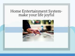 Home Entertainment System make your life joyful