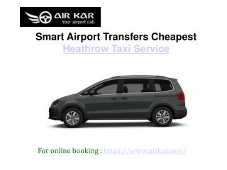 Smart airport transfers cheapest heathrow taxi service