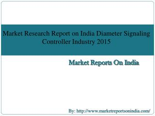 Market Research Report on India Diameter Signaling Controller Industry 2015