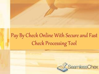 Pay By Check Online With Secure and Fast Check Processing Tool