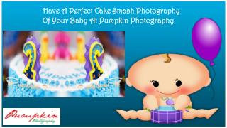 Have A Perfect Cake Smash Photography Of Your Baby At Pumpkin Photography