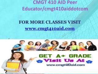 CMGT 410 AID Peer Educator/cmgt410aiddotcom