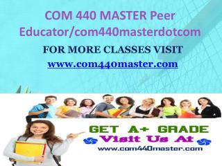 COM 440 MASTER Peer Educator/com440masterdotcom
