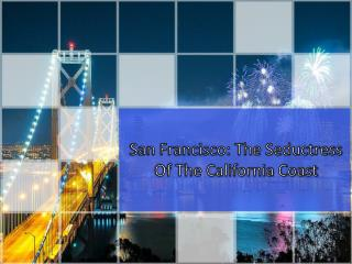 San Francisco: the seductress of the California coast