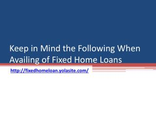 Keep in Mind the Following When Availing of Fixed Home Loans