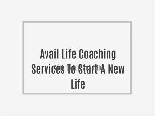 Avail Life Coaching Services To Start A New Life