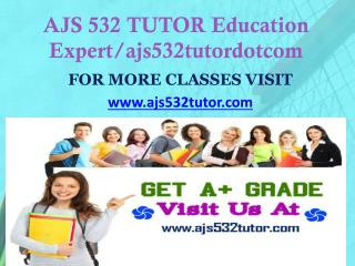 AJS 532 TUTOR Education Expert/ajs532tutordotcom