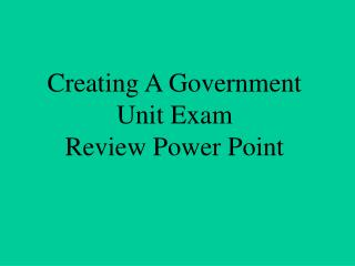 Creating A Government Unit Exam  Review Power Point
