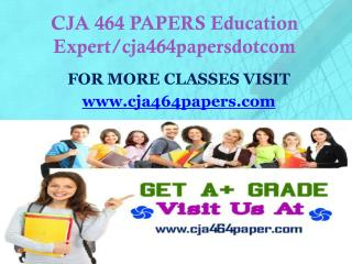 CJA 464 PAPERS Education Expert/cja464papersdotcom