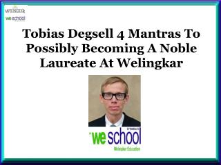 Tobias Degsell 4 Mantras To Possibly Becoming A Noble Laureate At Welingkar